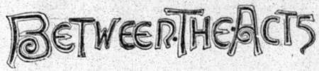 """Special lettering of """"Between the Acts"""""""